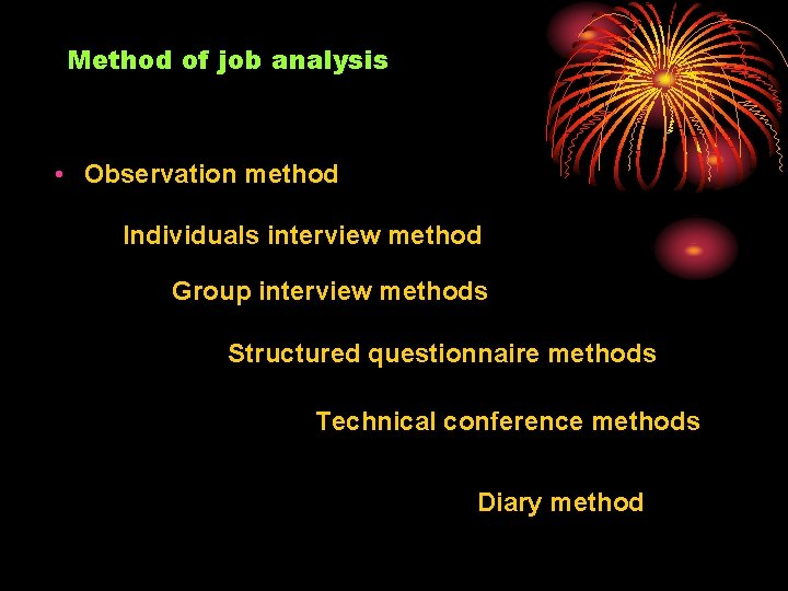 Method of job analysis • Observation method Individuals interview method Group interview methods Structured