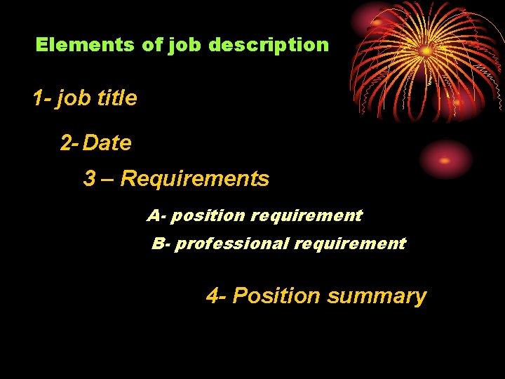 Elements of job description 1 - job title 2 - Date 3 – Requirements