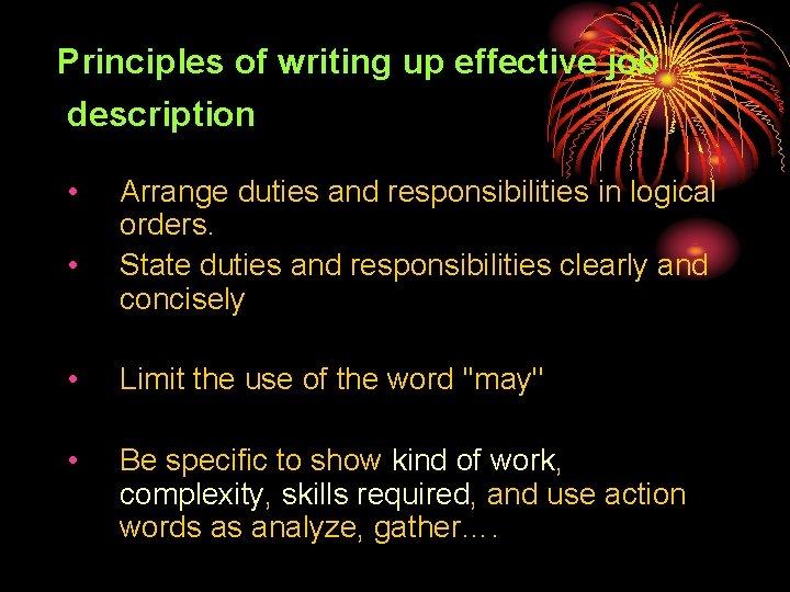 Principles of writing up effective job description • • Arrange duties and responsibilities in