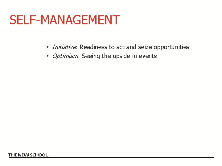 SELF-MANAGEMENT • Initiative: Readiness to act and seize opportunities • Optimism: Seeing the upside