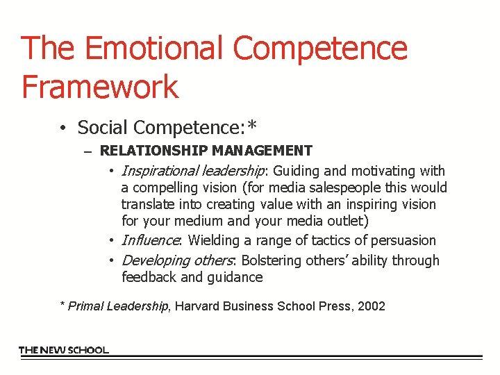 The Emotional Competence Framework • Social Competence: * – RELATIONSHIP MANAGEMENT • Inspirational leadership: