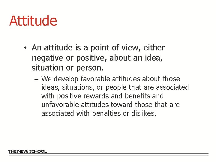 Attitude • An attitude is a point of view, either negative or positive, about