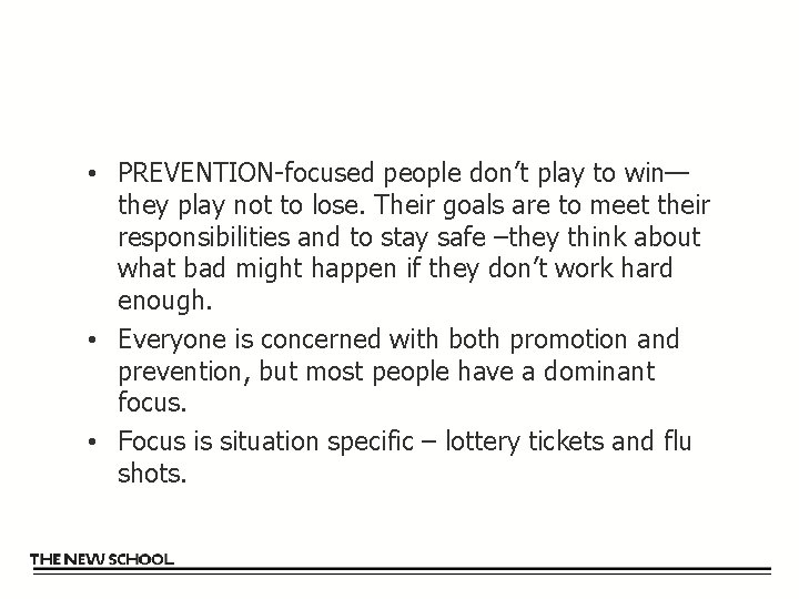 • PREVENTION-focused people don't play to win— they play not to lose. Their