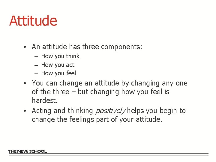 Attitude • An attitude has three components: – How you think – How you