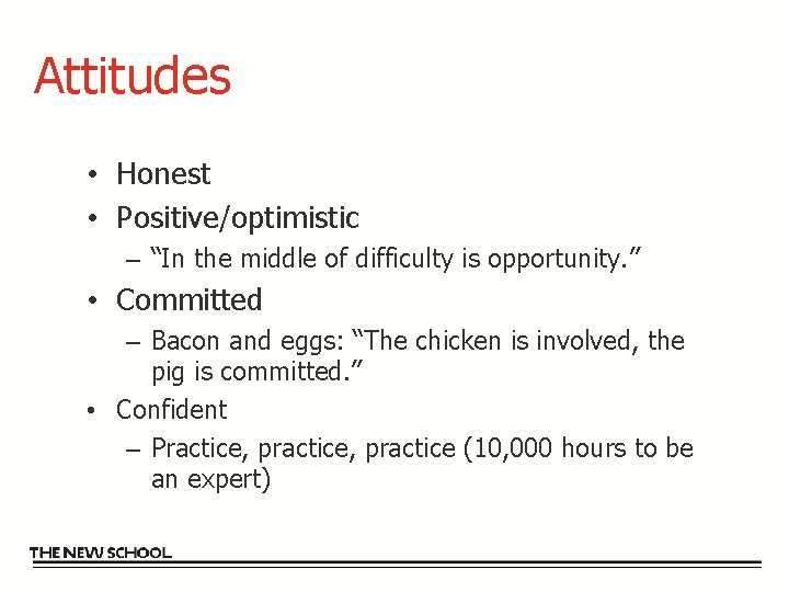"""Attitudes • Honest • Positive/optimistic – """"In the middle of difficulty is opportunity. """""""