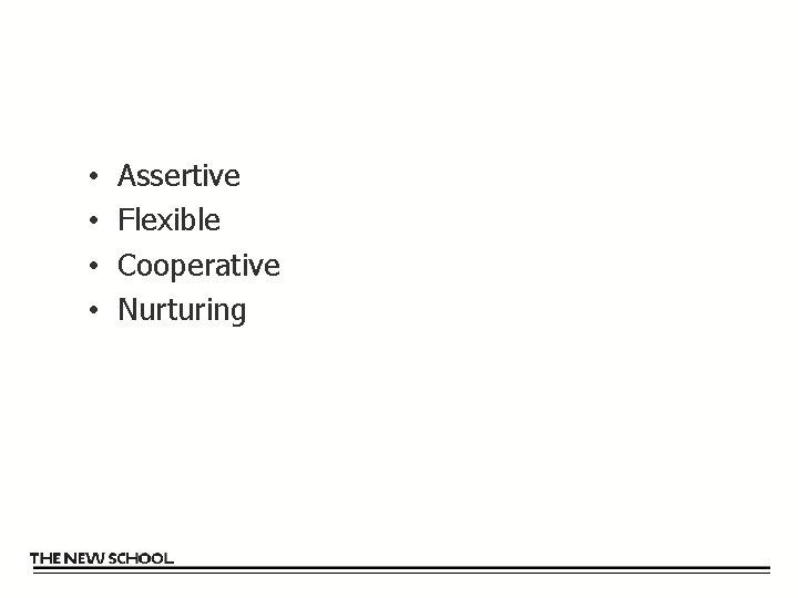 • • Assertive Flexible Cooperative Nurturing