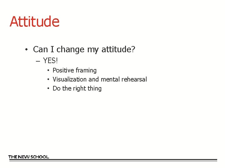 Attitude • Can I change my attitude? – YES! • Positive framing • Visualization