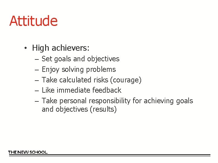 Attitude • High achievers: – – – Set goals and objectives Enjoy solving problems