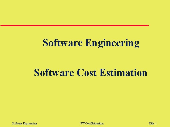Software Engineering Software Cost Estimation Software Engineering SW Cost Estimation Slide 1