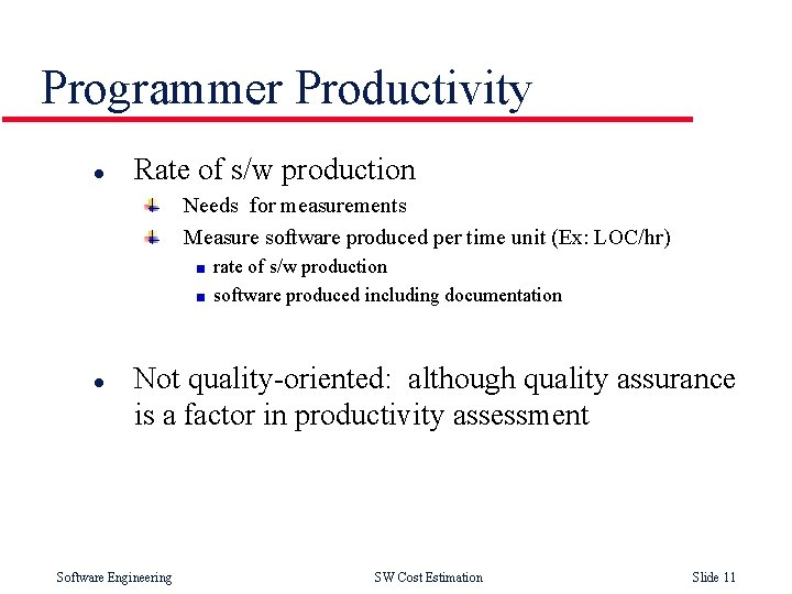 Programmer Productivity l Rate of s/w production Needs for measurements Measure software produced per