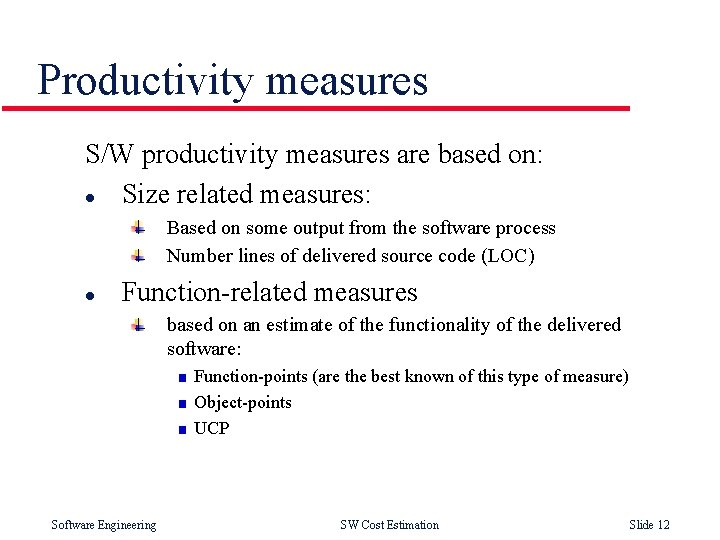 Productivity measures S/W productivity measures are based on: l Size related measures: Based on