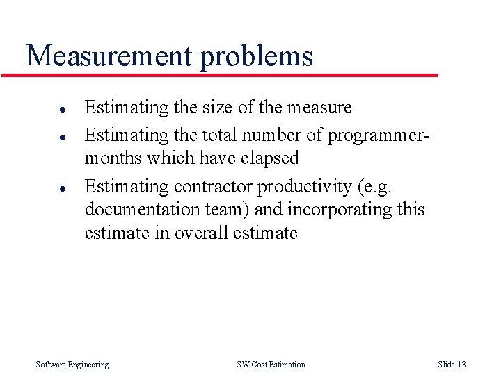 Measurement problems l l l Estimating the size of the measure Estimating the total