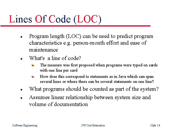 Lines Of Code (LOC) l l Program length (LOC) can be used to predict