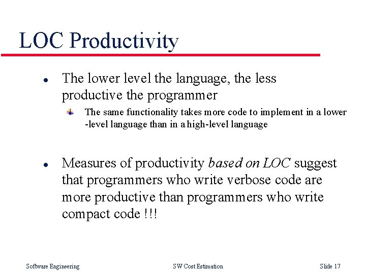 LOC Productivity l The lower level the language, the less productive the programmer The