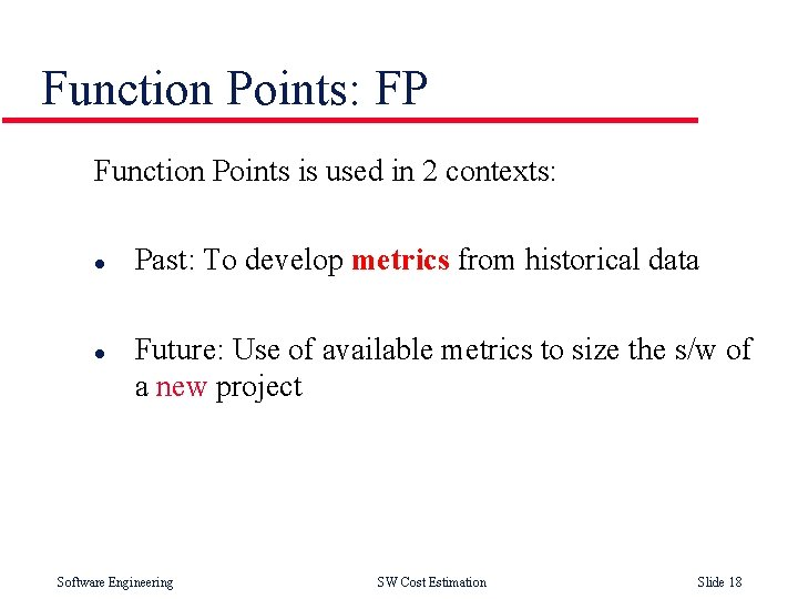 Function Points: FP Function Points is used in 2 contexts: l l Past: To