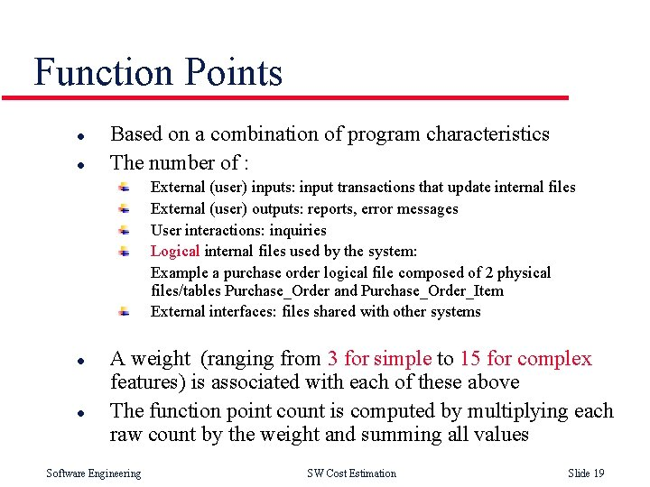 Function Points l l Based on a combination of program characteristics The number of
