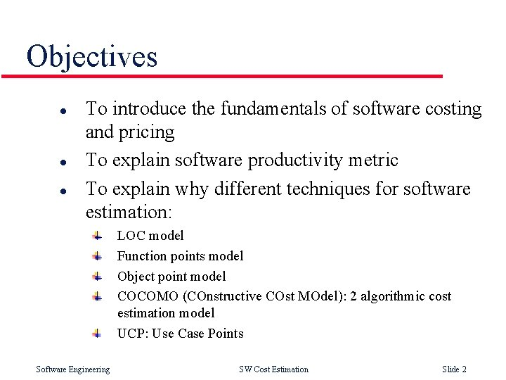 Objectives l l l To introduce the fundamentals of software costing and pricing To