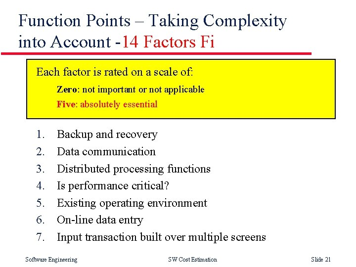 Function Points – Taking Complexity into Account -14 Factors Fi Each factor is rated