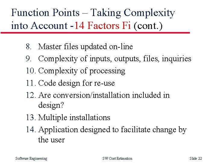 Function Points – Taking Complexity into Account -14 Factors Fi (cont. ) 8. Master