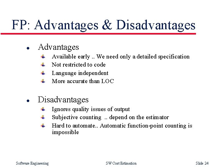 FP: Advantages & Disadvantages l Advantages Available early. . We need only a detailed
