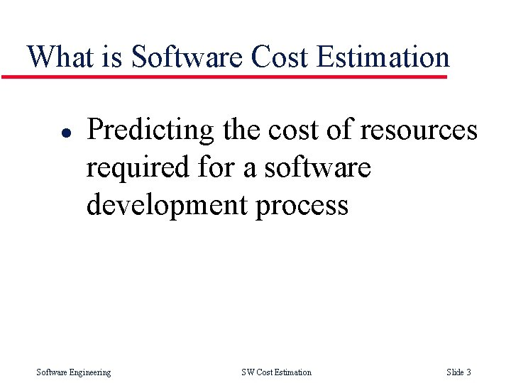 What is Software Cost Estimation l Predicting the cost of resources required for a