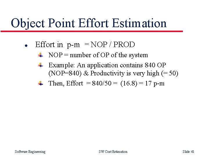 Object Point Effort Estimation l Effort in p-m = NOP / PROD NOP =