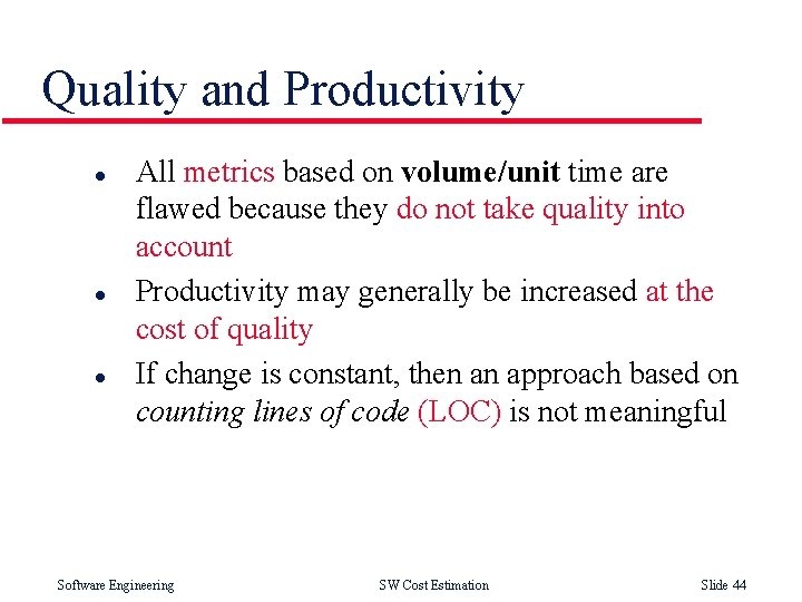 Quality and Productivity l l l All metrics based on volume/unit time are flawed