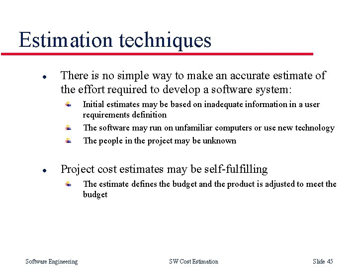 Estimation techniques l There is no simple way to make an accurate estimate of