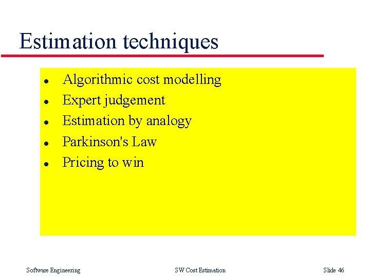 Estimation techniques l l l Algorithmic cost modelling Expert judgement Estimation by analogy Parkinson's