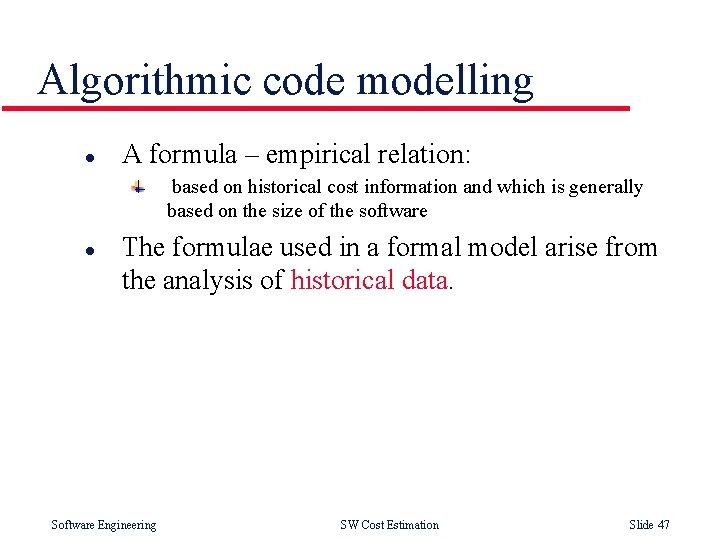 Algorithmic code modelling l A formula – empirical relation: based on historical cost information