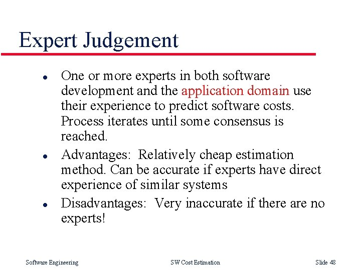 Expert Judgement l l l One or more experts in both software development and