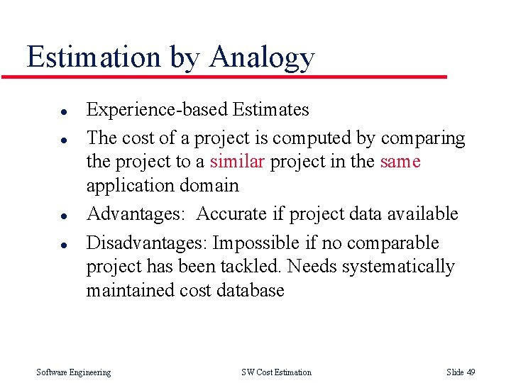 Estimation by Analogy l l Experience-based Estimates The cost of a project is computed