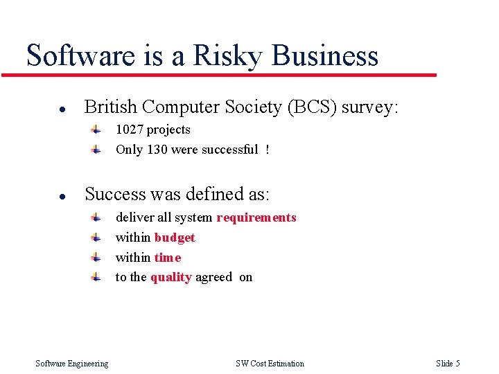 Software is a Risky Business l British Computer Society (BCS) survey: 1027 projects Only