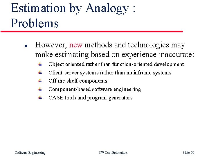 Estimation by Analogy : Problems l However, new methods and technologies may make estimating