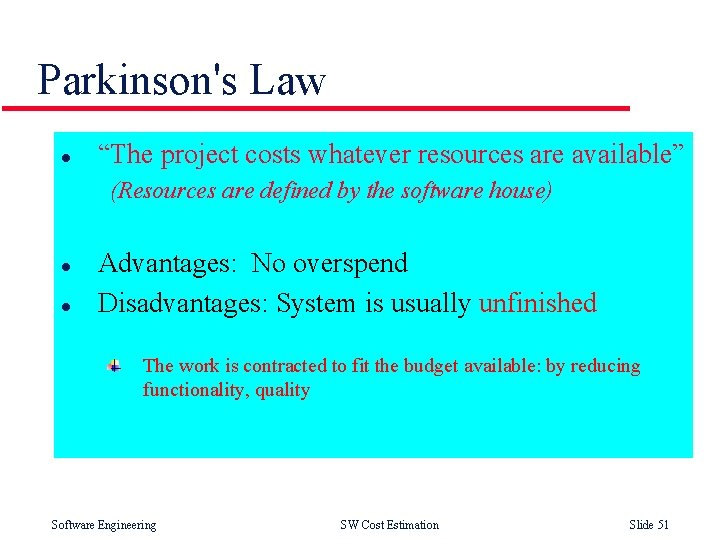 """Parkinson's Law l """"The project costs whatever resources are available"""" (Resources are defined by"""