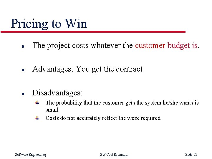 Pricing to Win l The project costs whatever the customer budget is. l Advantages: