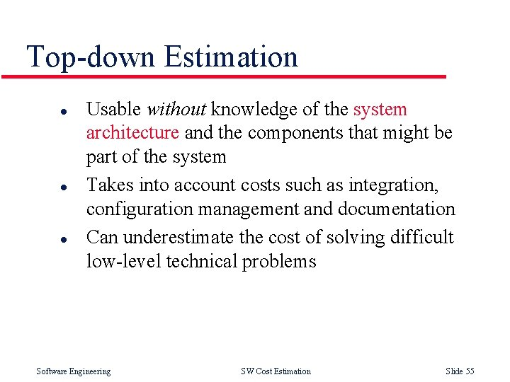 Top-down Estimation l l l Usable without knowledge of the system architecture and the