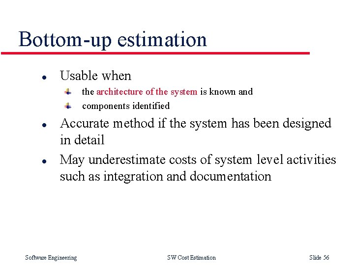 Bottom-up estimation l Usable when the architecture of the system is known and components