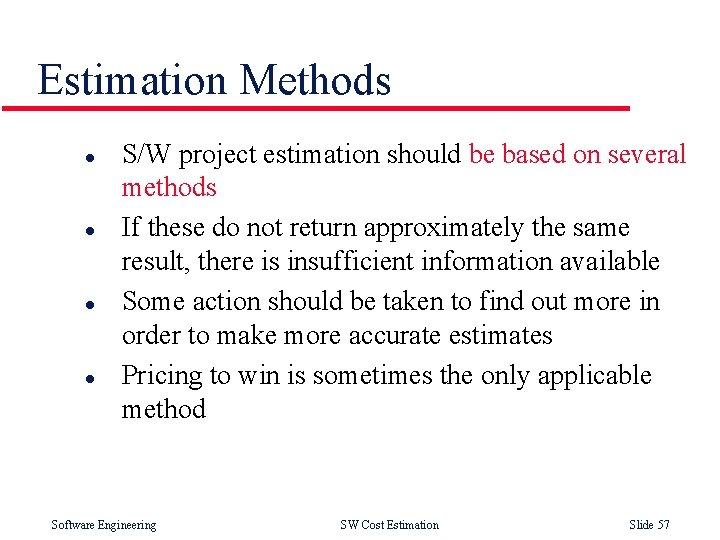 Estimation Methods l l S/W project estimation should be based on several methods If