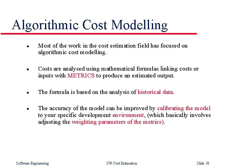 Algorithmic Cost Modelling l l Most of the work in the cost estimation field