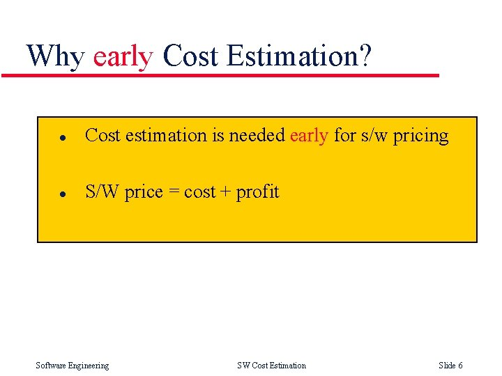 Why early Cost Estimation? l Cost estimation is needed early for s/w pricing l