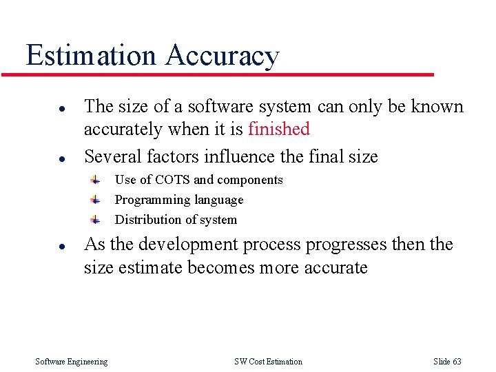 Estimation Accuracy l l The size of a software system can only be known