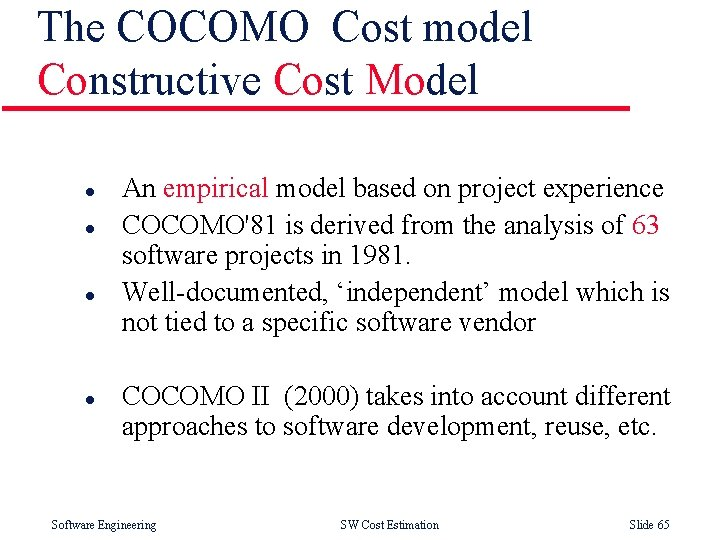 The COCOMO Cost model Constructive Cost Model l l An empirical model based on