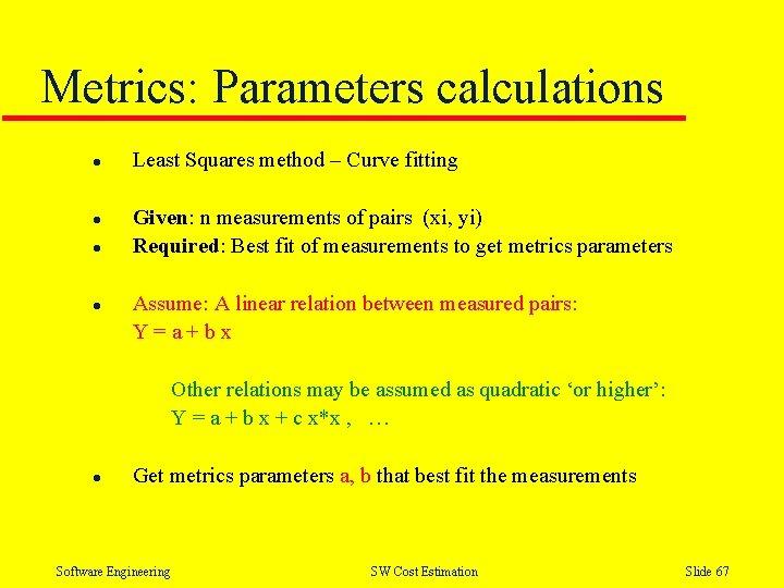 Metrics: Parameters calculations l l Least Squares method – Curve fitting Given: n measurements