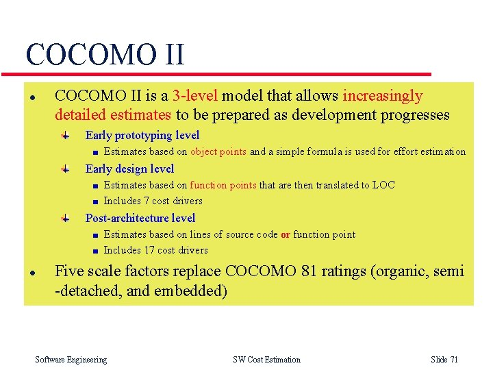 COCOMO II l COCOMO II is a 3 -level model that allows increasingly detailed