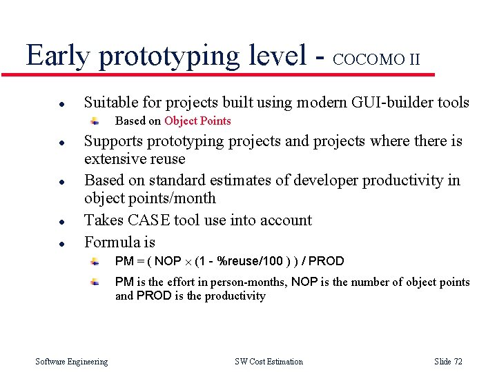 Early prototyping level - COCOMO II l Suitable for projects built using modern GUI-builder