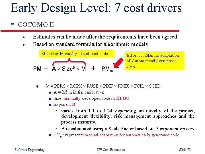 Early Design Level: 7 cost drivers - COCOMO II l l Estimates can be