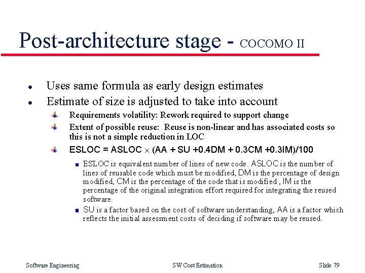 Post-architecture stage - COCOMO II l l Uses same formula as early design estimates