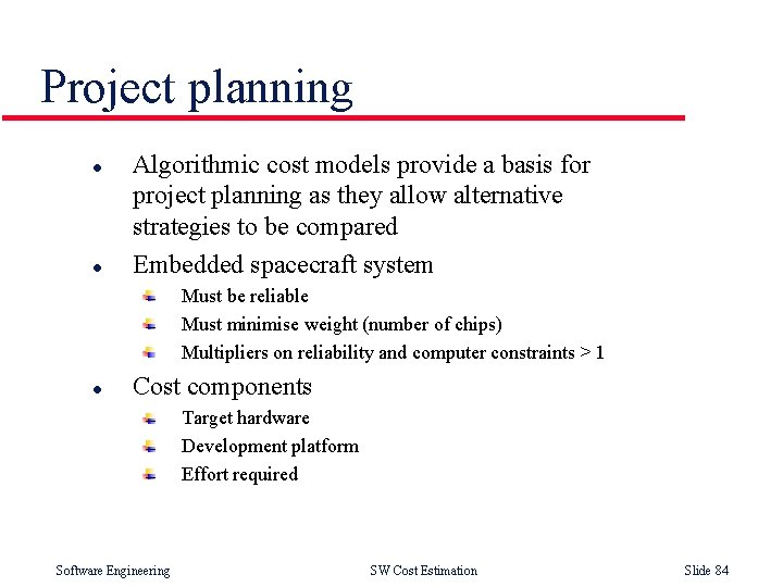 Project planning l l Algorithmic cost models provide a basis for project planning as