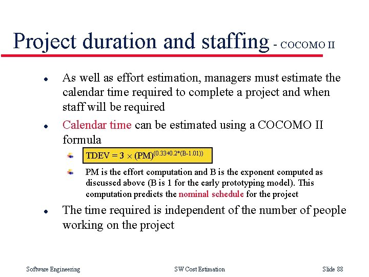 Project duration and staffing - COCOMO II l l As well as effort estimation,